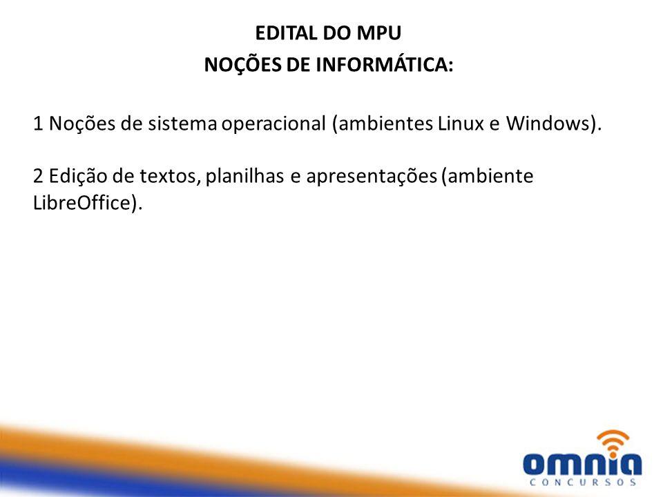 EDITAL DO MPU NOÇÕES DE INFORMÁTICA: 1 Noções de sistema operacional (ambientes Linux e Windows). 2 Edição de textos, planilhas e apresentações (ambie