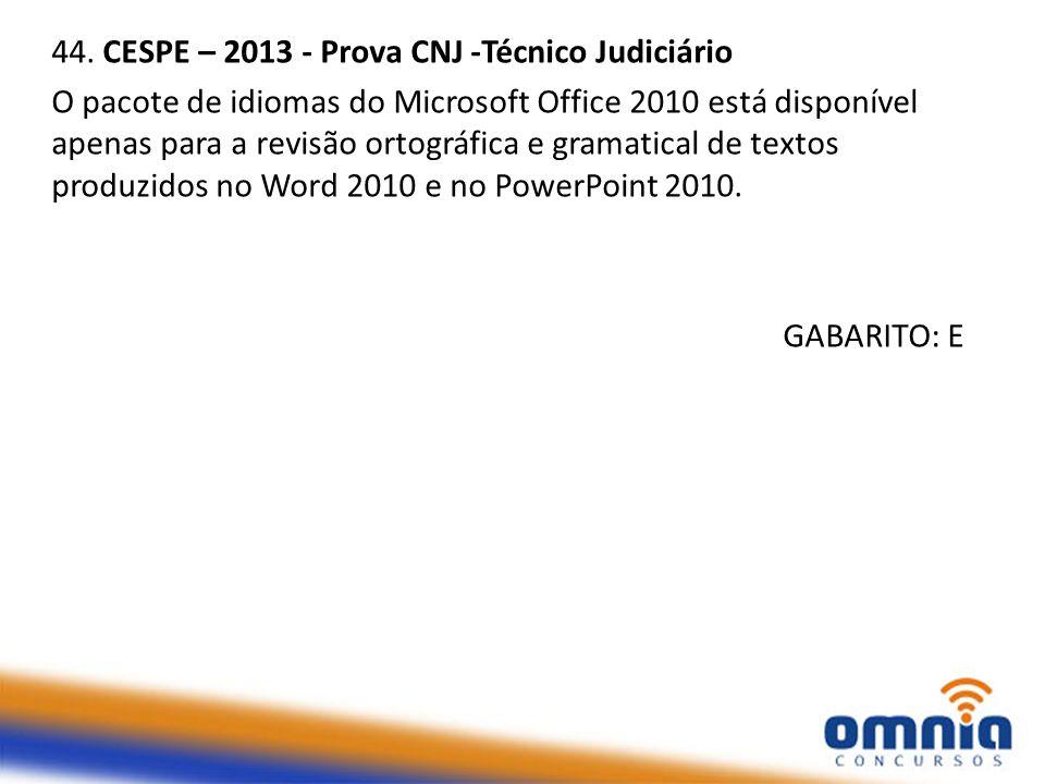 44. CESPE – 2013 - Prova CNJ -Técnico Judiciário O pacote de idiomas do Microsoft Office 2010 está disponível apenas para a revisão ortográfica e gram