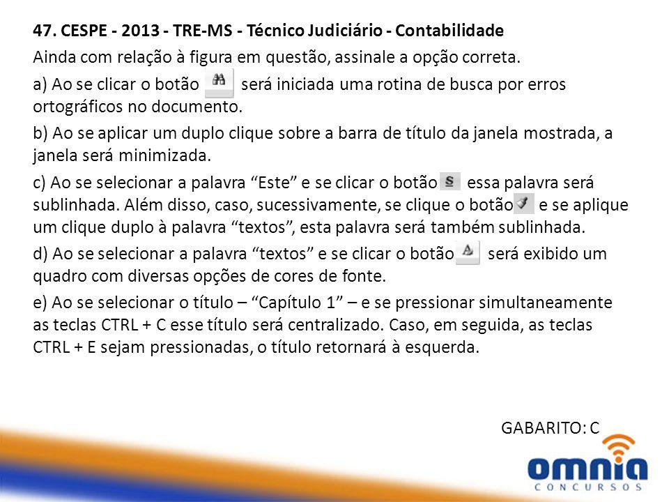47. CESPE - 2013 - TRE-MS - Técnico Judiciário - Contabilidade Ainda com relação à figura em questão, assinale a opção correta. a) Ao se clicar o botã