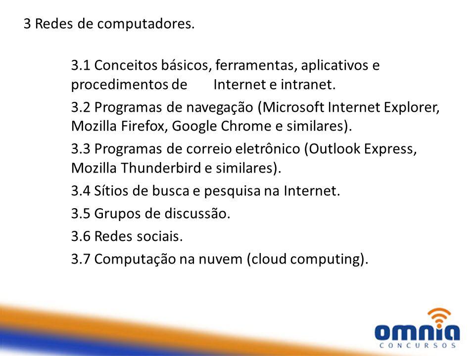 3 Redes de computadores. 3.1 Conceitos básicos, ferramentas, aplicativos e procedimentos de Internet e intranet. 3.2 Programas de navegação (Microsoft