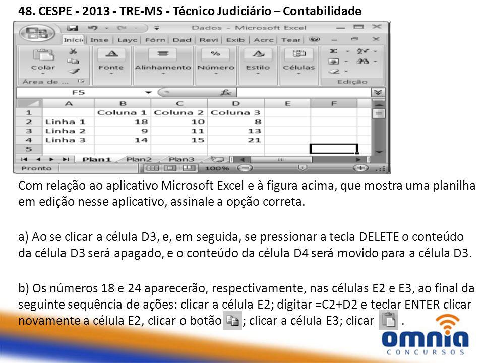 48. CESPE - 2013 - TRE-MS - Técnico Judiciário – Contabilidade Com relação ao aplicativo Microsoft Excel e à figura acima, que mostra uma planilha em