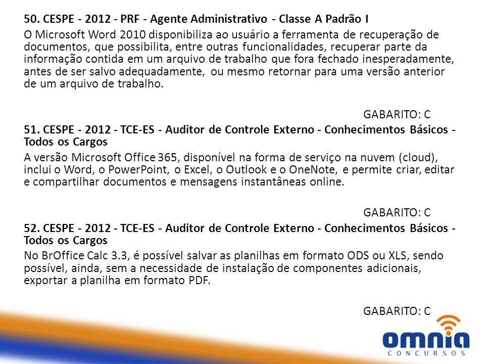 50. CESPE - 2012 - PRF - Agente Administrativo - Classe A Padrão I O Microsoft Word 2010 disponibiliza ao usuário a ferramenta de recuperação de docum