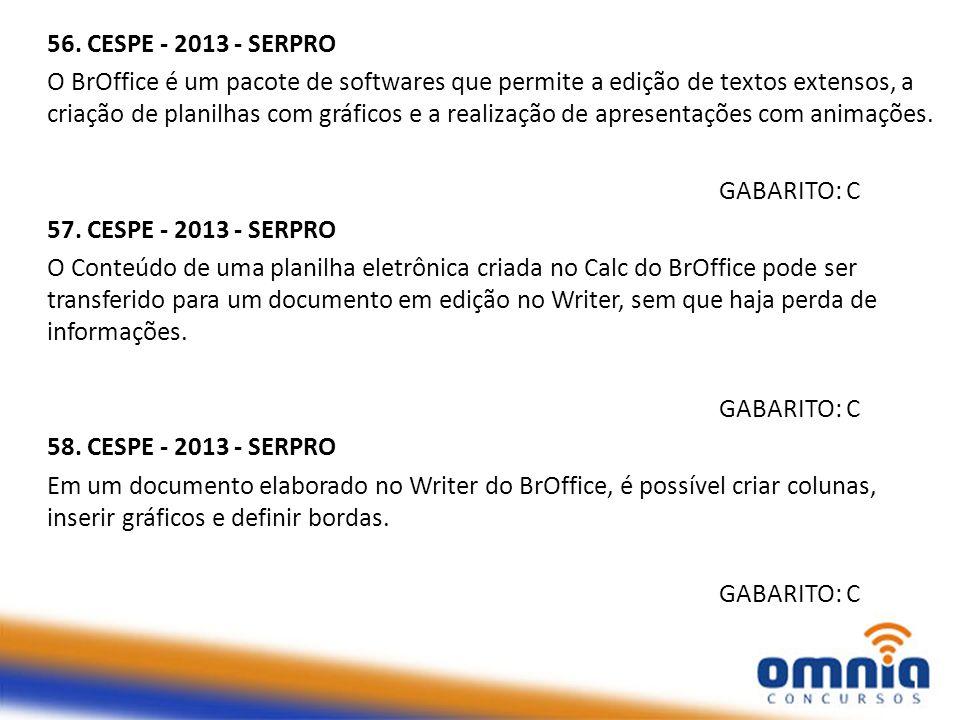 56. CESPE - 2013 - SERPRO O BrOffice é um pacote de softwares que permite a edição de textos extensos, a criação de planilhas com gráficos e a realiza