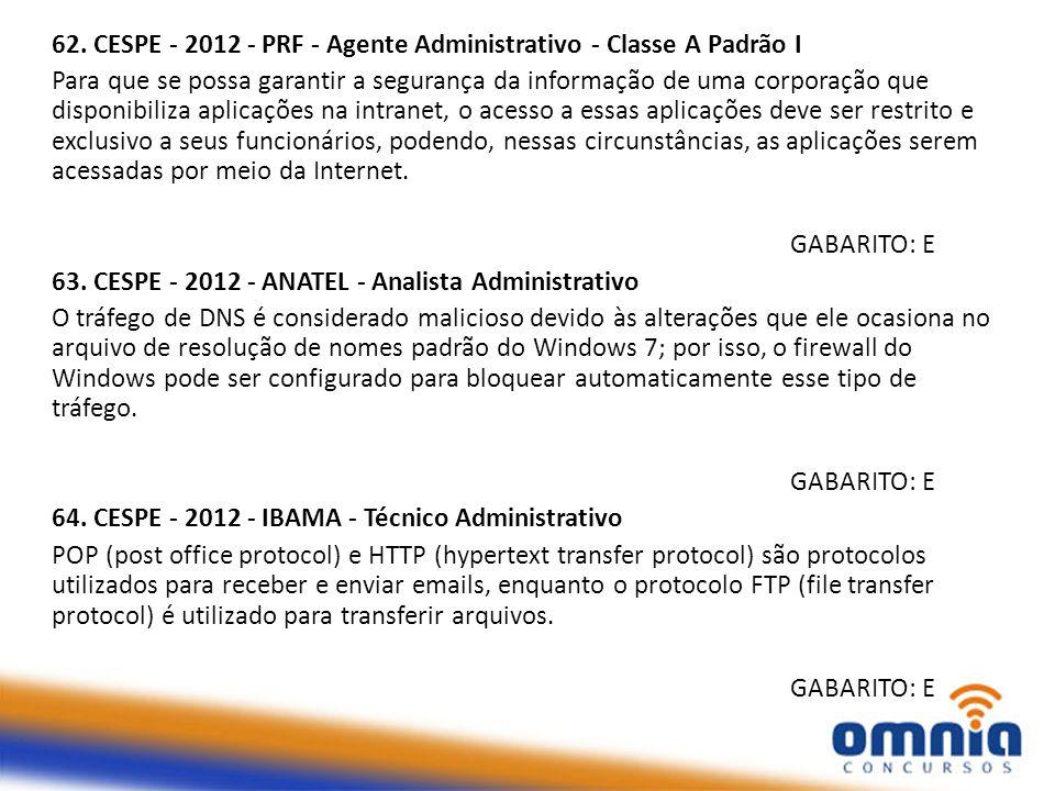 62. CESPE - 2012 - PRF - Agente Administrativo - Classe A Padrão I Para que se possa garantir a segurança da informação de uma corporação que disponib
