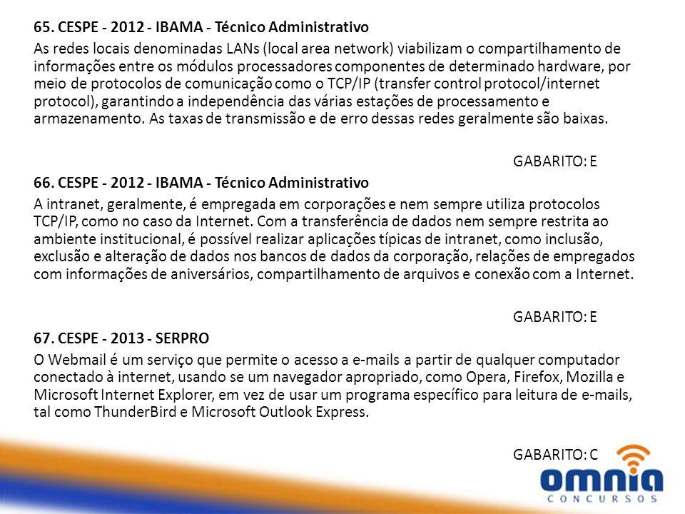 65. CESPE - 2012 - IBAMA - Técnico Administrativo As redes locais denominadas LANs (local area network) viabilizam o compartilhamento de informações e
