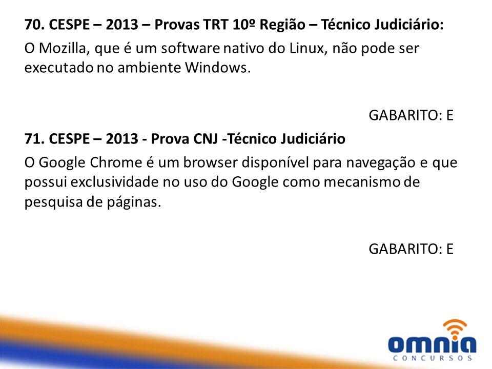 70. CESPE – 2013 – Provas TRT 10º Região – Técnico Judiciário: O Mozilla, que é um software nativo do Linux, não pode ser executado no ambiente Window