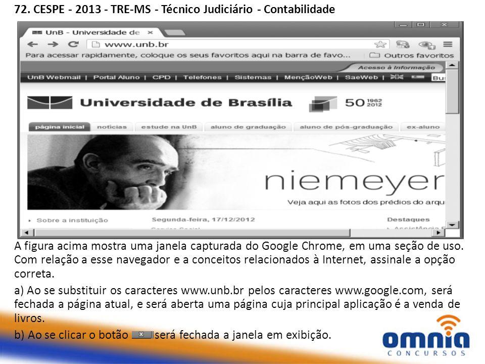 72. CESPE - 2013 - TRE-MS - Técnico Judiciário - Contabilidade A figura acima mostra uma janela capturada do Google Chrome, em uma seção de uso. Com r