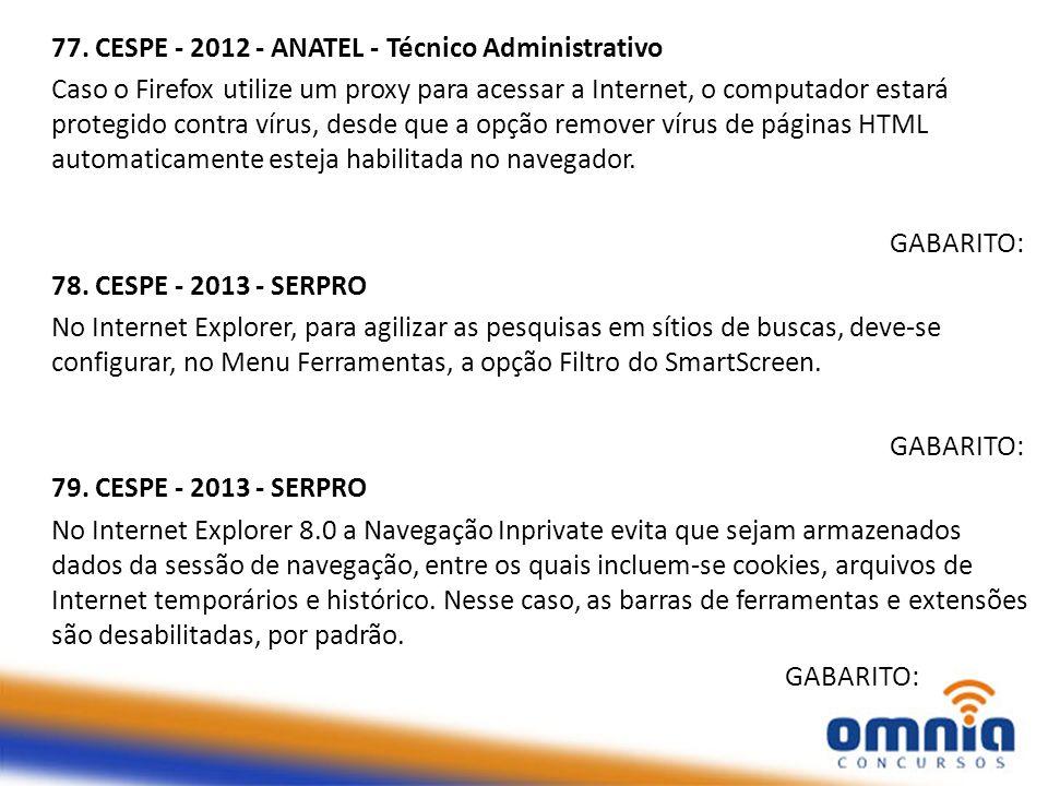 77. CESPE - 2012 - ANATEL - Técnico Administrativo Caso o Firefox utilize um proxy para acessar a Internet, o computador estará protegido contra vírus