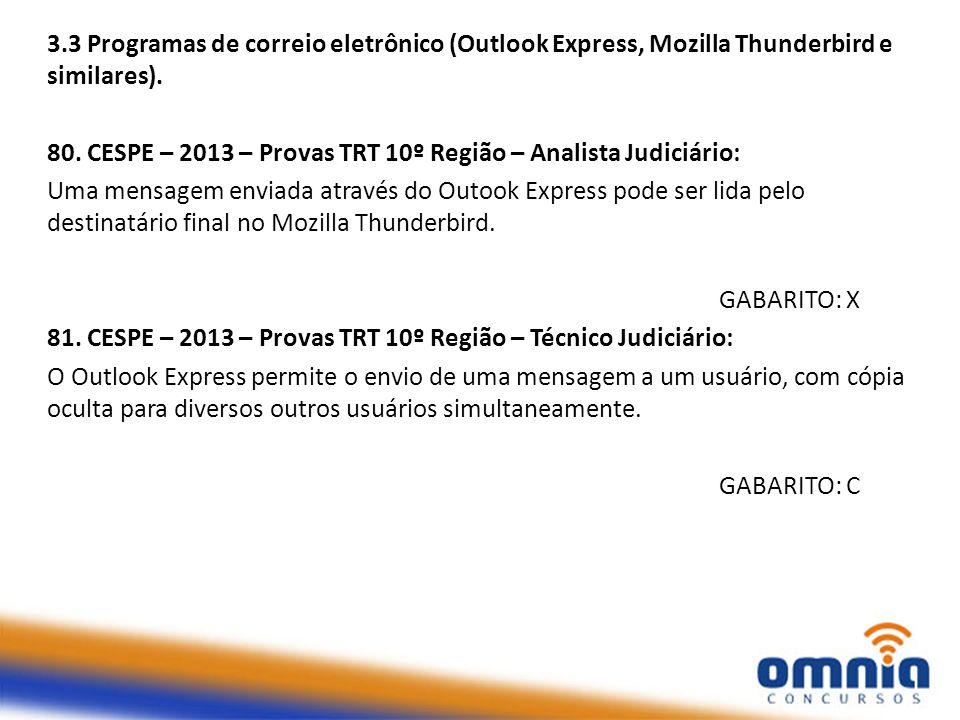 3.3 Programas de correio eletrônico (Outlook Express, Mozilla Thunderbird e similares). 80. CESPE – 2013 – Provas TRT 10º Região – Analista Judiciário