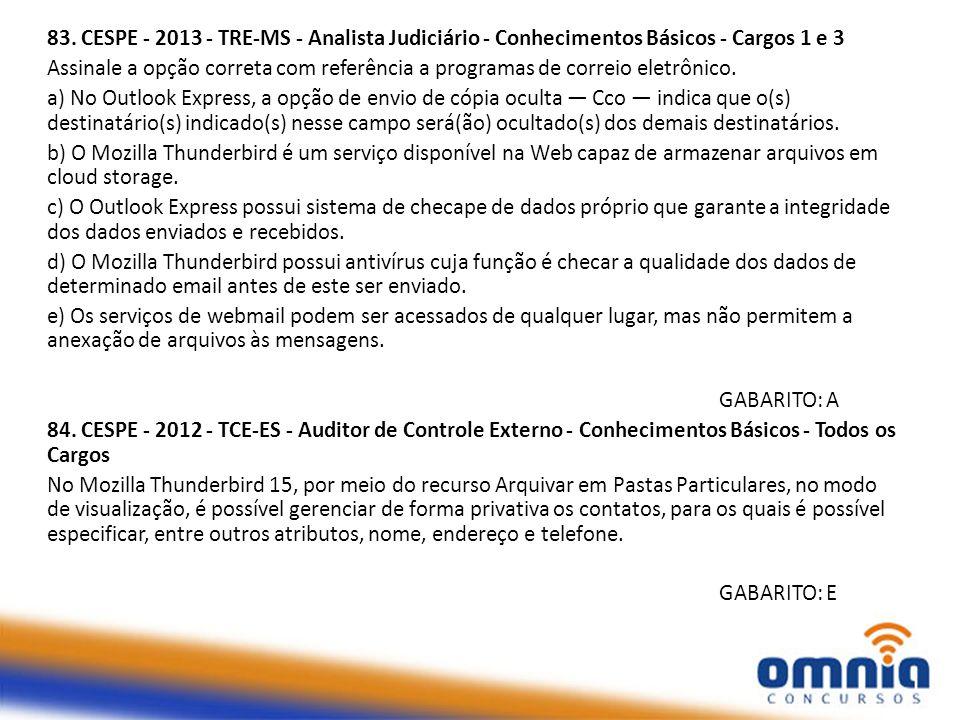 83. CESPE - 2013 - TRE-MS - Analista Judiciário - Conhecimentos Básicos - Cargos 1 e 3 Assinale a opção correta com referência a programas de correio