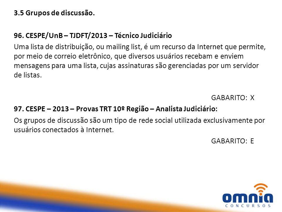 3.5 Grupos de discussão. 96. CESPE/UnB – TJDFT/2013 – Técnico Judiciário Uma lista de distribuição, ou mailing list, é um recurso da Internet que perm