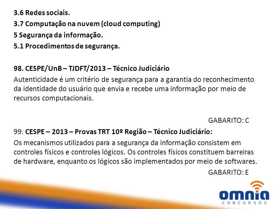 3.6 Redes sociais. 3.7 Computação na nuvem (cloud computing) 5 Segurança da informação. 5.1 Procedimentos de segurança. 98. CESPE/UnB – TJDFT/2013 – T