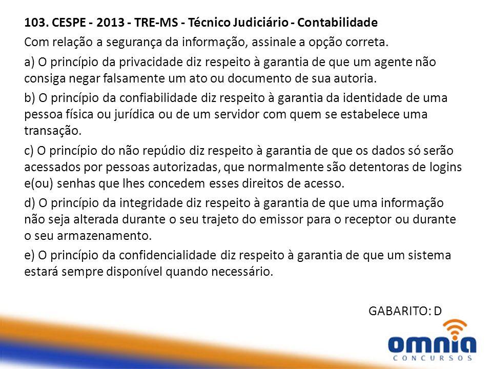 103. CESPE - 2013 - TRE-MS - Técnico Judiciário - Contabilidade Com relação a segurança da informação, assinale a opção correta. a) O princípio da pri
