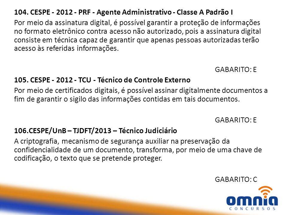 104. CESPE - 2012 - PRF - Agente Administrativo - Classe A Padrão I Por meio da assinatura digital, é possível garantir a proteção de informações no f