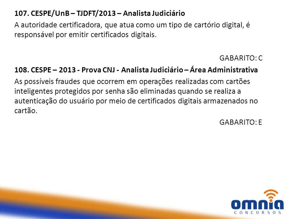 107. CESPE/UnB – TJDFT/2013 – Analista Judiciário A autoridade certificadora, que atua como um tipo de cartório digital, é responsável por emitir cert