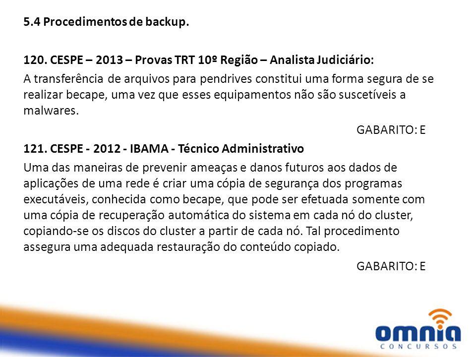 5.4 Procedimentos de backup. 120. CESPE – 2013 – Provas TRT 10º Região – Analista Judiciário: A transferência de arquivos para pendrives constitui uma