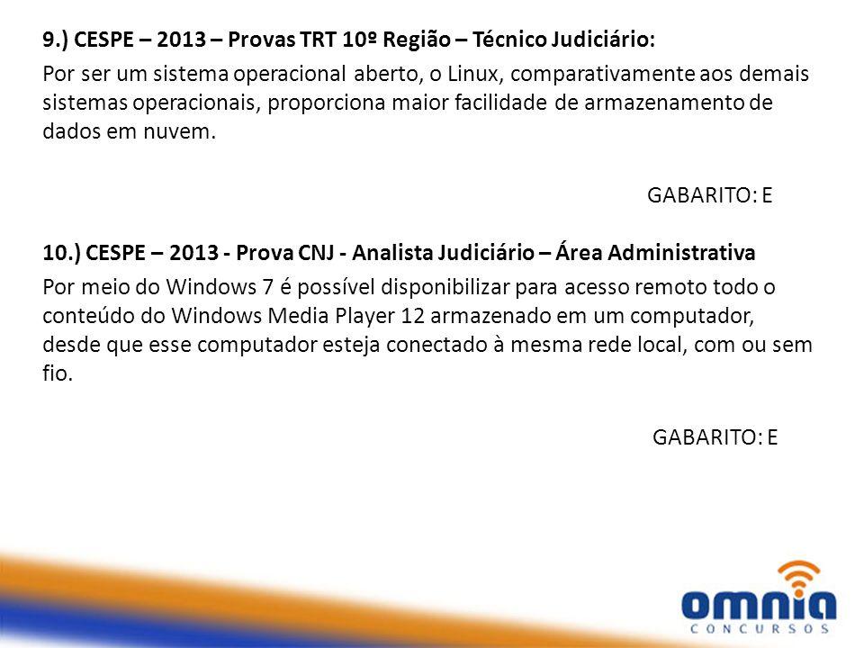 9.) CESPE – 2013 – Provas TRT 10º Região – Técnico Judiciário: Por ser um sistema operacional aberto, o Linux, comparativamente aos demais sistemas op