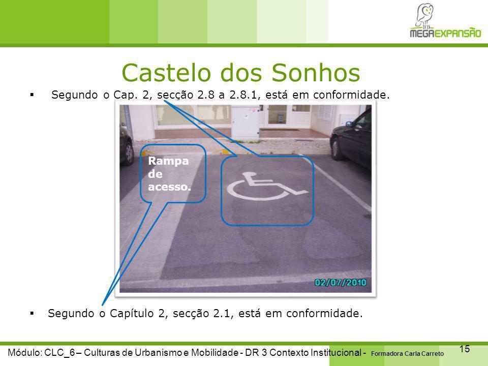 Castelo dos Sonhos 15 Módulo: CLC_6 – Culturas de Urbanismo e Mobilidade - DR 3 Contexto Institucional - Formadora Carla Carreto  Segundo o Cap.