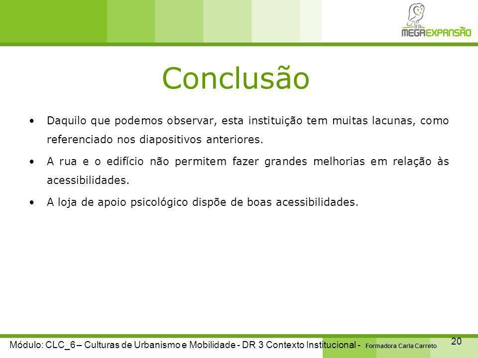 Conclusão 20 Módulo: CLC_6 – Culturas de Urbanismo e Mobilidade - DR 3 Contexto Institucional - Formadora Carla Carreto Daquilo que podemos observar, esta instituição tem muitas lacunas, como referenciado nos diapositivos anteriores.