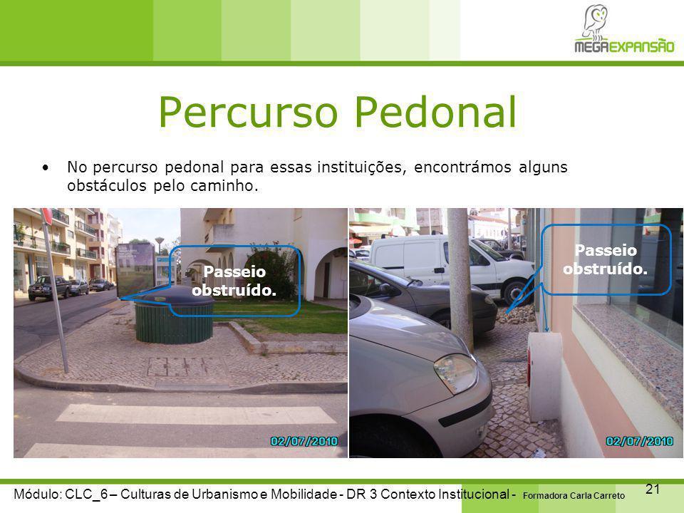 Percurso Pedonal 21 Módulo: CLC_6 – Culturas de Urbanismo e Mobilidade - DR 3 Contexto Institucional - Formadora Carla Carreto No percurso pedonal para essas instituições, encontrámos alguns obstáculos pelo caminho.