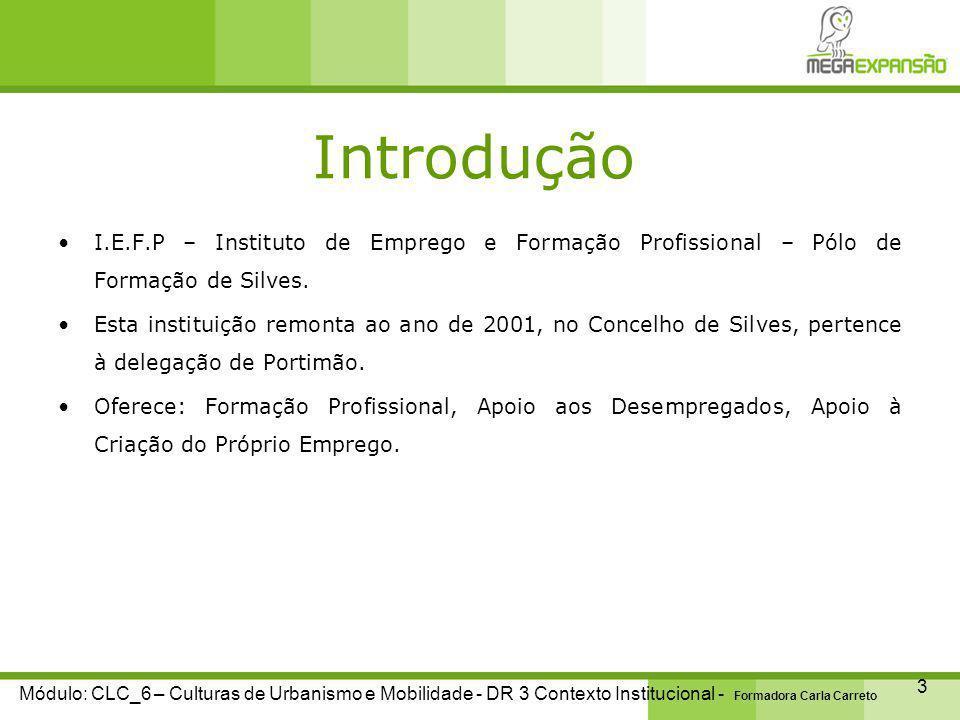 Instituto de Emprego e Formação Profissional 4 Módulo: CLC_6 – Culturas de Urbanismo e Mobilidade - DR 3 Contexto Institucional - Formadora Carla Carreto Está em conformidade com o Cap.