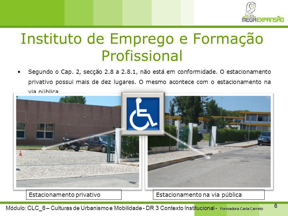 Instituto de Emprego e Formação Profissional 7 Módulo: CLC_6 – Culturas de Urbanismo e Mobilidade - DR 3 Contexto Institucional - Formadora Carla Carreto Segundo Cap.