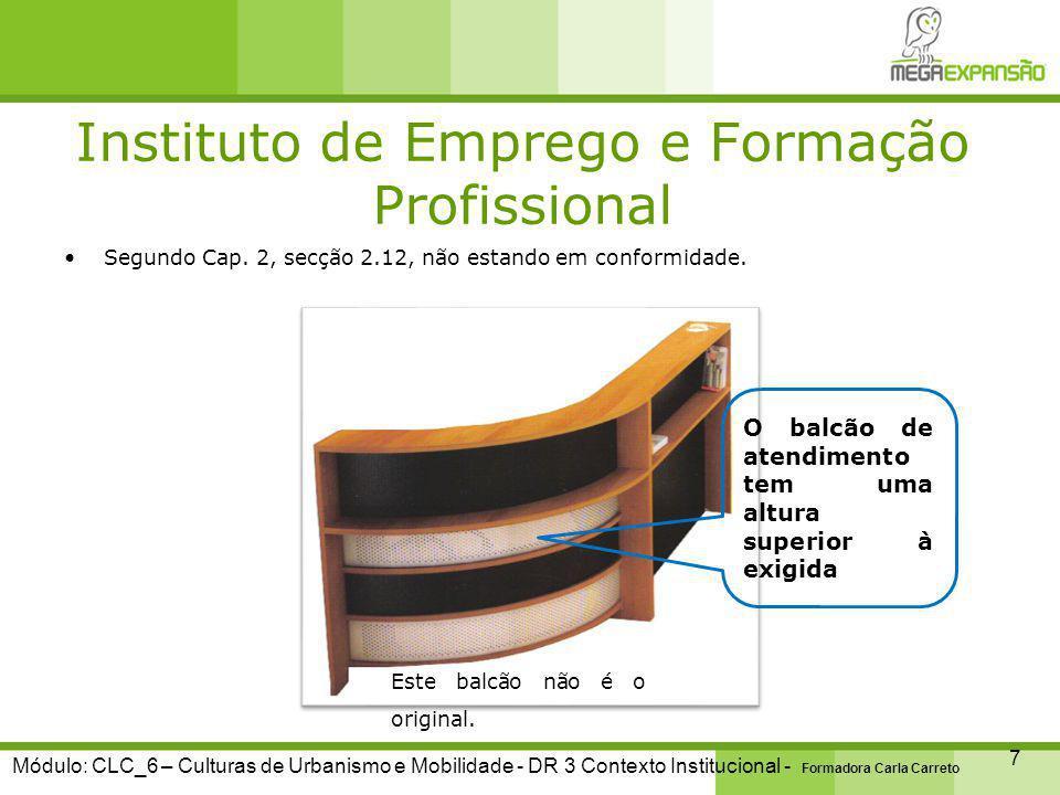 Instituto de Emprego e Formação Profissional 8 Módulo: CLC_6 – Culturas de Urbanismo e Mobilidade - DR 3 Contexto Institucional - Formadora Carla Carreto Segundo o Capítulo 2, secção 2.1.