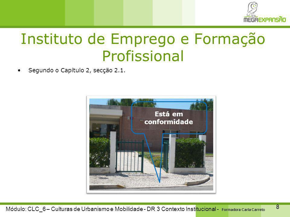 Instituto de Emprego e Formação Profissional 9 Módulo: CLC_6 – Culturas de Urbanismo e Mobilidade - DR 3 Contexto Institucional - Formadora Carla Carreto  O decreto Lei 163/2006, não contempla esta situação.