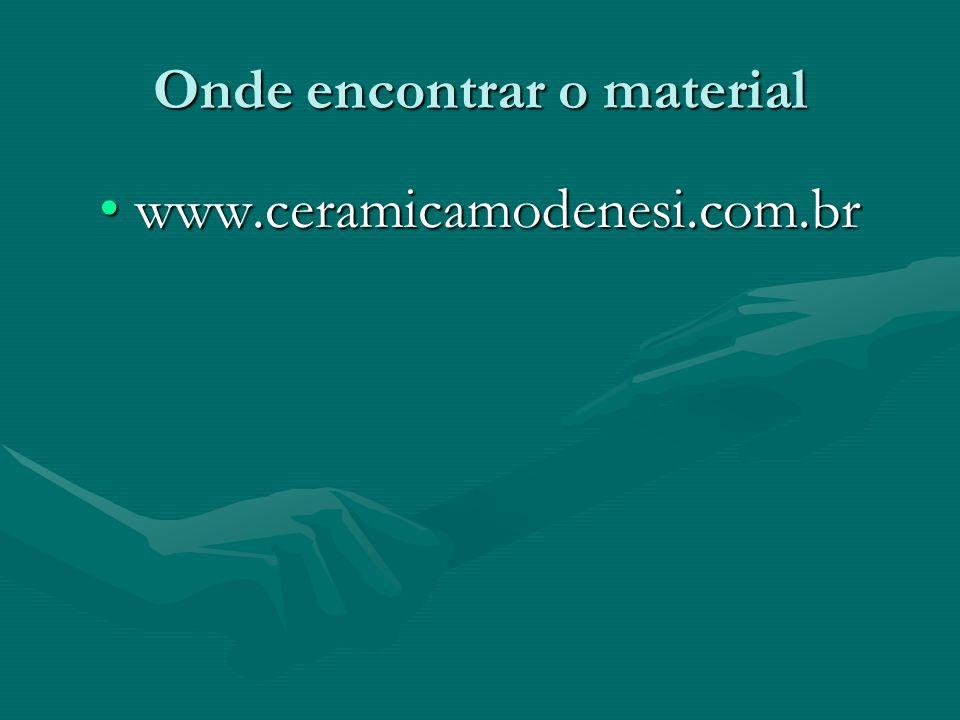 Onde encontrar o material www.ceramicamodenesi.com.brwww.ceramicamodenesi.com.br