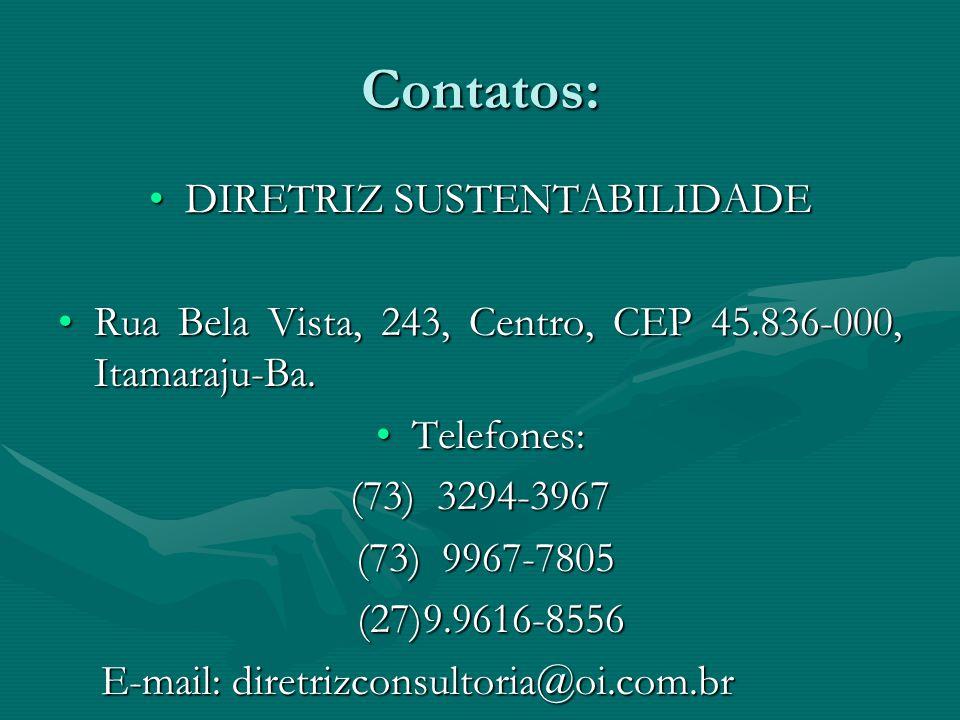 Contatos: DIRETRIZ SUSTENTABILIDADEDIRETRIZ SUSTENTABILIDADE Rua Bela Vista, 243, Centro, CEP 45.836-000, Itamaraju-Ba.Rua Bela Vista, 243, Centro, CE
