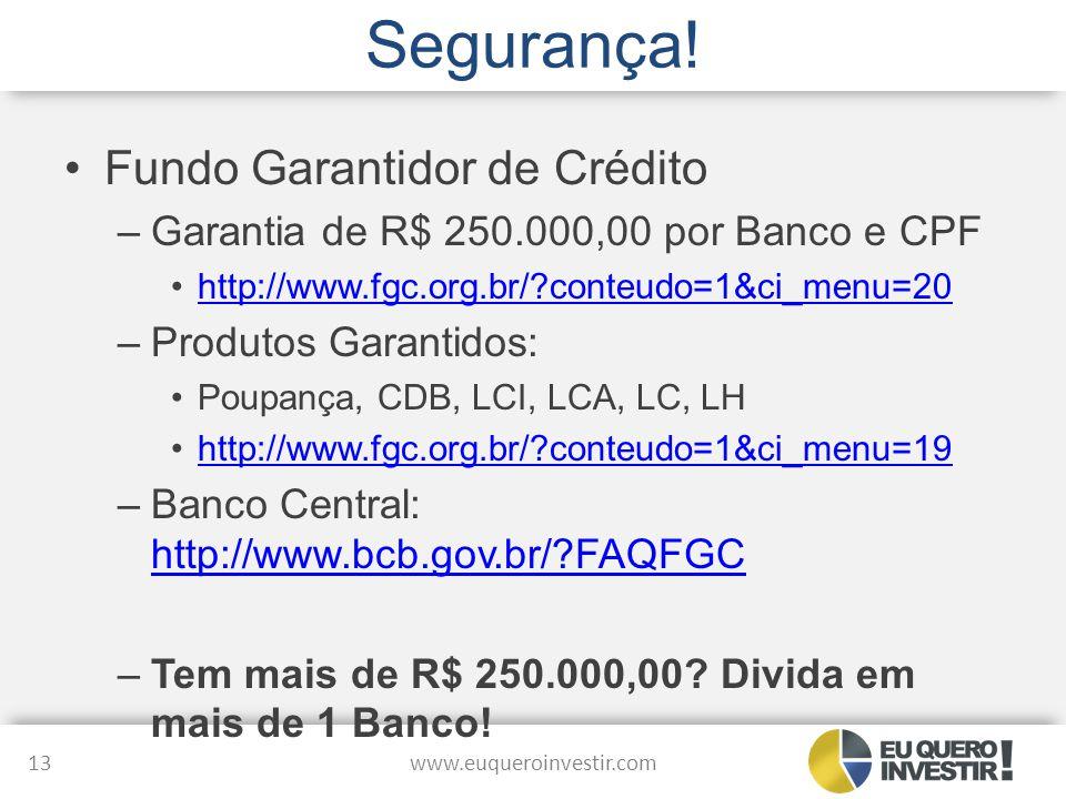 Segurança! Fundo Garantidor de Crédito –Garantia de R$ 250.000,00 por Banco e CPF http://www.fgc.org.br/?conteudo=1&ci_menu=20 –Produtos Garantidos: P