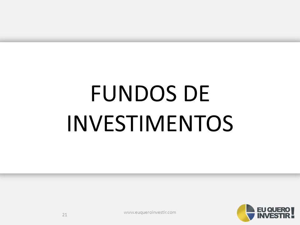 FUNDOS DE INVESTIMENTOS www.euqueroinvestir.com 21