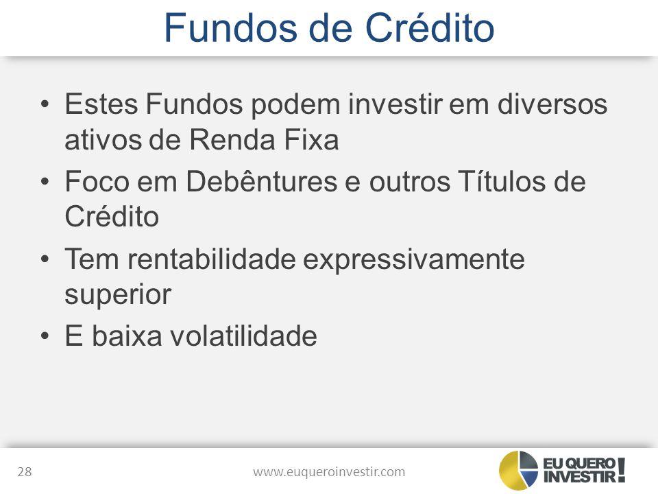 Fundos de Crédito Estes Fundos podem investir em diversos ativos de Renda Fixa Foco em Debêntures e outros Títulos de Crédito Tem rentabilidade expres