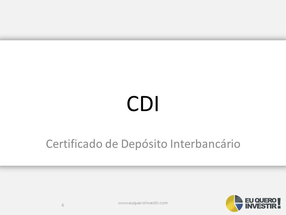 SELIC e o CDI Hoje a SELIC está em 11% –Ela é a taxa das relações entre o governo e os investidores.