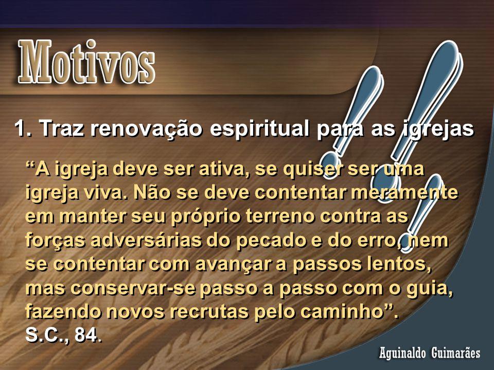 """1. Traz renovação espiritual para as igrejas """"A igreja deve ser ativa, se quiser ser uma igreja viva. Não se deve contentar meramente em manter seu pr"""