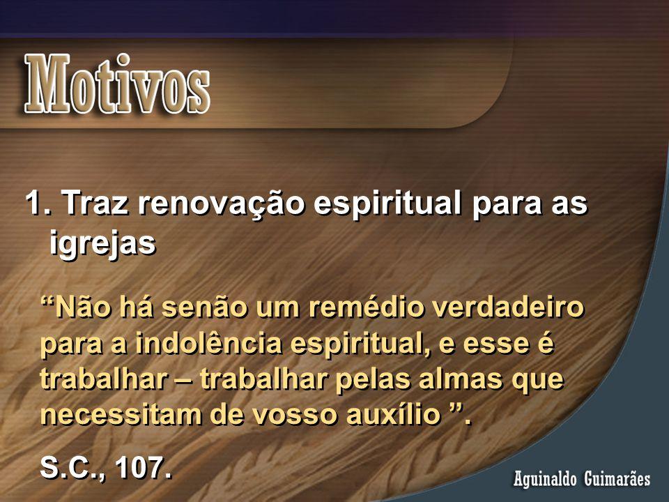 """1. Traz renovação espiritual para as igrejas """"Não há senão um remédio verdadeiro para a indolência espiritual, e esse é trabalhar – trabalhar pelas al"""