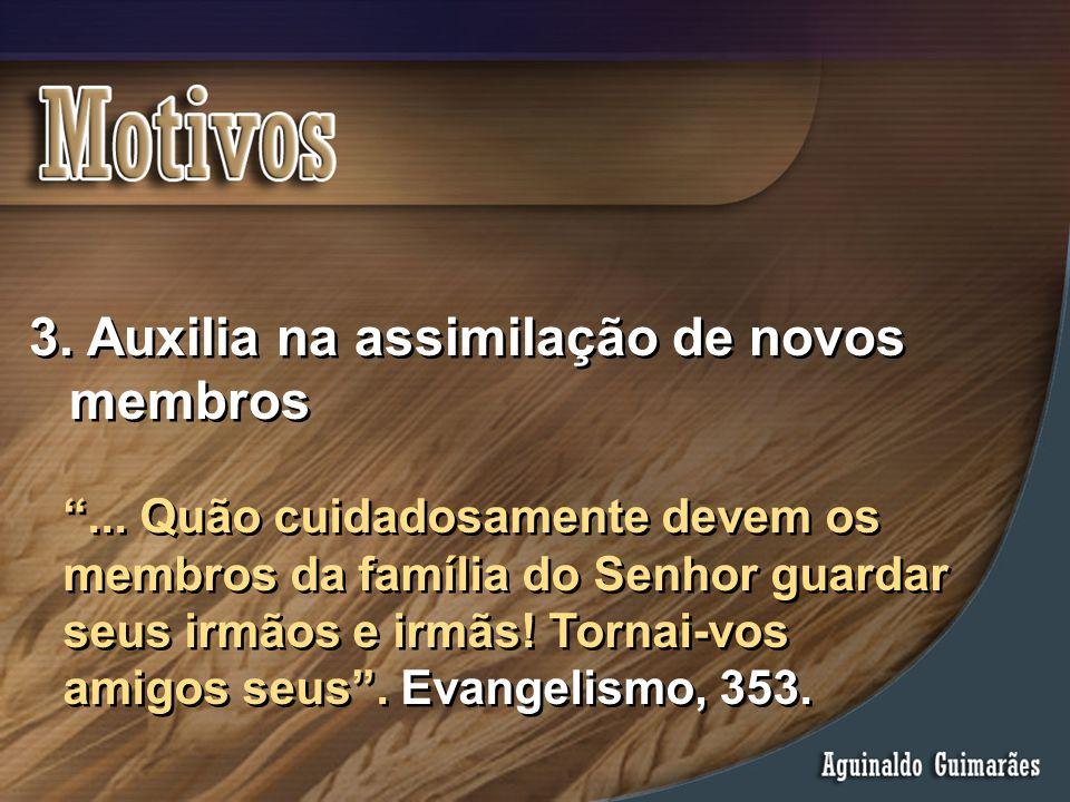 """3. Auxilia na assimilação de novos membros """"... Quão cuidadosamente devem os membros da família do Senhor guardar seus irmãos e irmãs! Tornai-vos amig"""