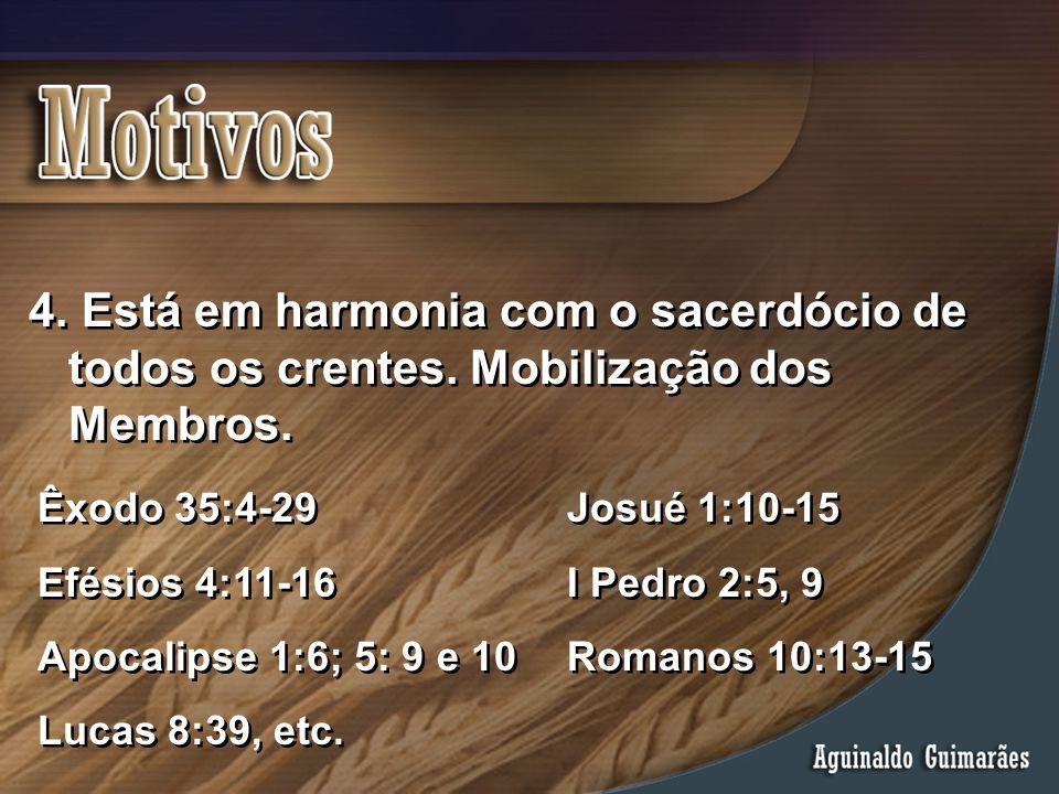 4. Está em harmonia com o sacerdócio de todos os crentes. Mobilização dos Membros. Êxodo 35:4-29Josué 1:10-15 Efésios 4:11-16I Pedro 2:5, 9 Apocalipse