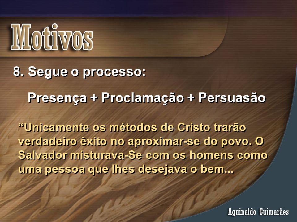 """8. Segue o processo: Presença + Proclamação + Persuasão 8. Segue o processo: Presença + Proclamação + Persuasão """"Unicamente os métodos de Cristo trarã"""