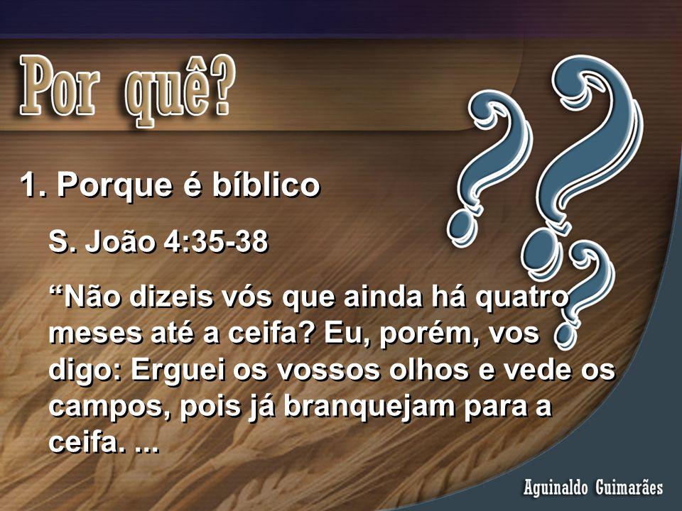 """1. Porque é bíblico S. João 4:35-38 """"Não dizeis vós que ainda há quatro meses até a ceifa? Eu, porém, vos digo: Erguei os vossos olhos e vede os campo"""