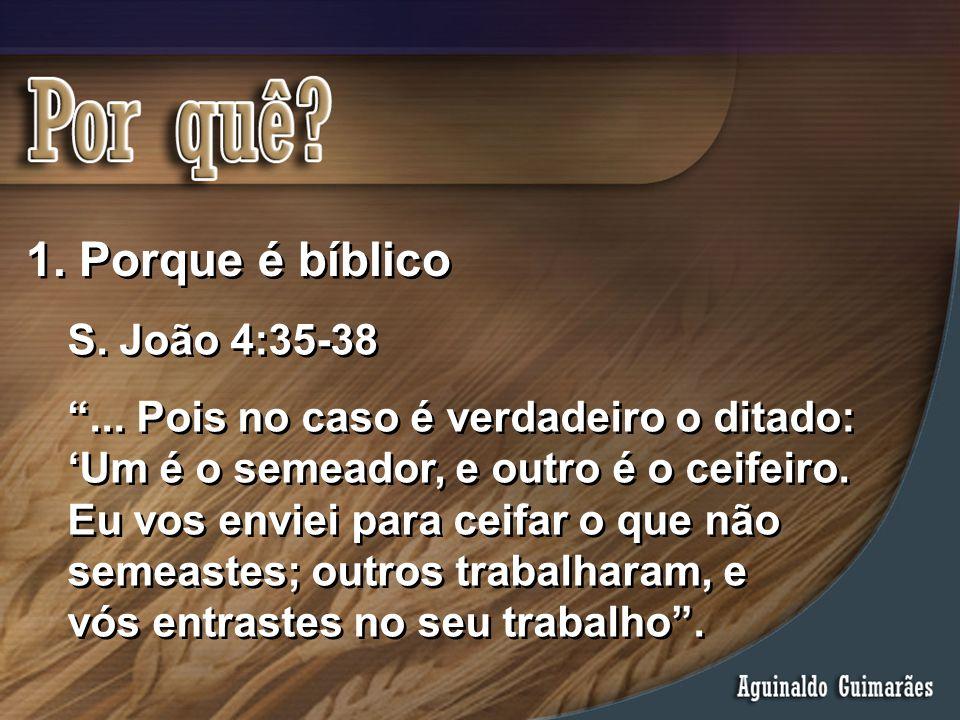 """1. Porque é bíblico S. João 4:35-38 """"... Pois no caso é verdadeiro o ditado: 'Um é o semeador, e outro é o ceifeiro. Eu vos enviei para ceifar o que n"""