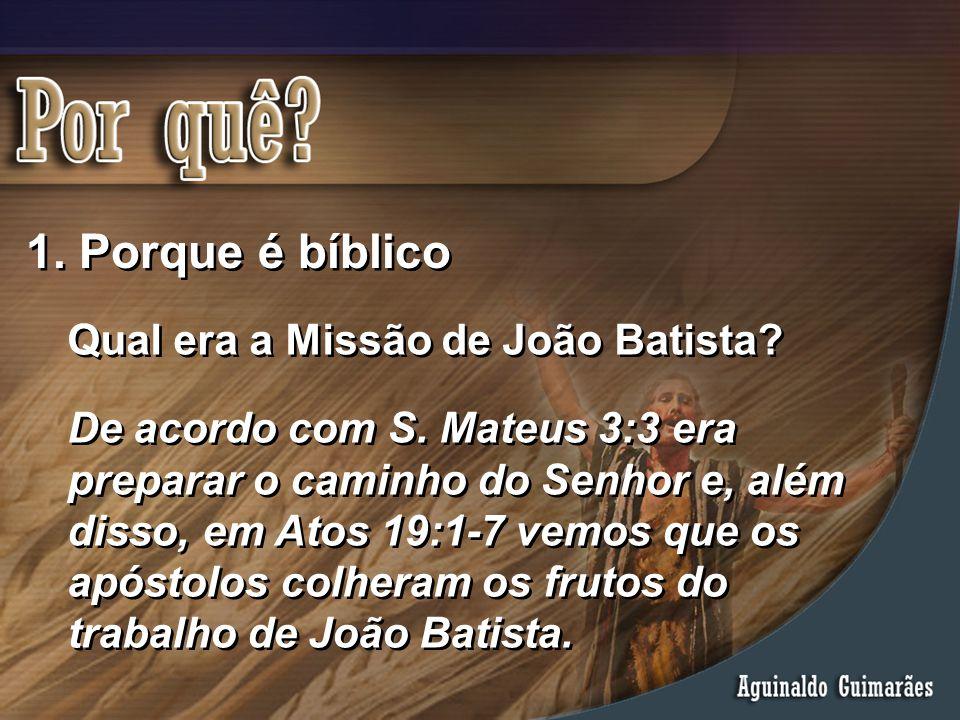 1. Porque é bíblico De acordo com S. Mateus 3:3 era preparar o caminho do Senhor e, além disso, em Atos 19:1-7 vemos que os apóstolos colheram os frut