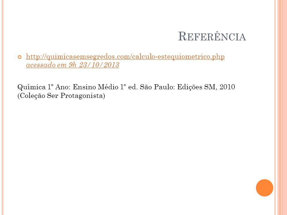 R EFERÊNCIA http://quimicasemsegredos.com/calculo-estequiometrico.php acessado em 9h 23/10/2013 Química 1º Ano: Ensino Médio 1º ed. São Paulo: Edições