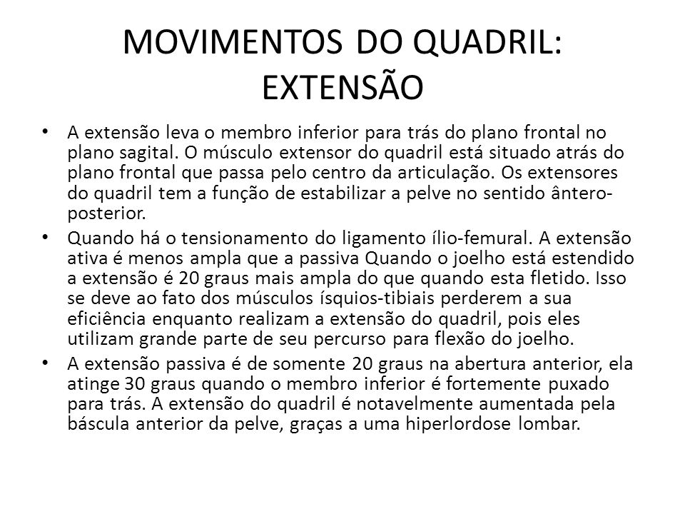 MOVIMENTOS DO QUADRIL: EXTENSÃO A extensão leva o membro inferior para trás do plano frontal no plano sagital. O músculo extensor do quadril está situ