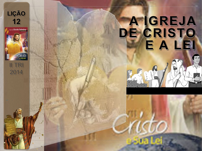 LIÇÃO 12 II TRI 2014 LIÇÃO 12 II TRI 2014 A IGREJA DE CRISTO E A LEI