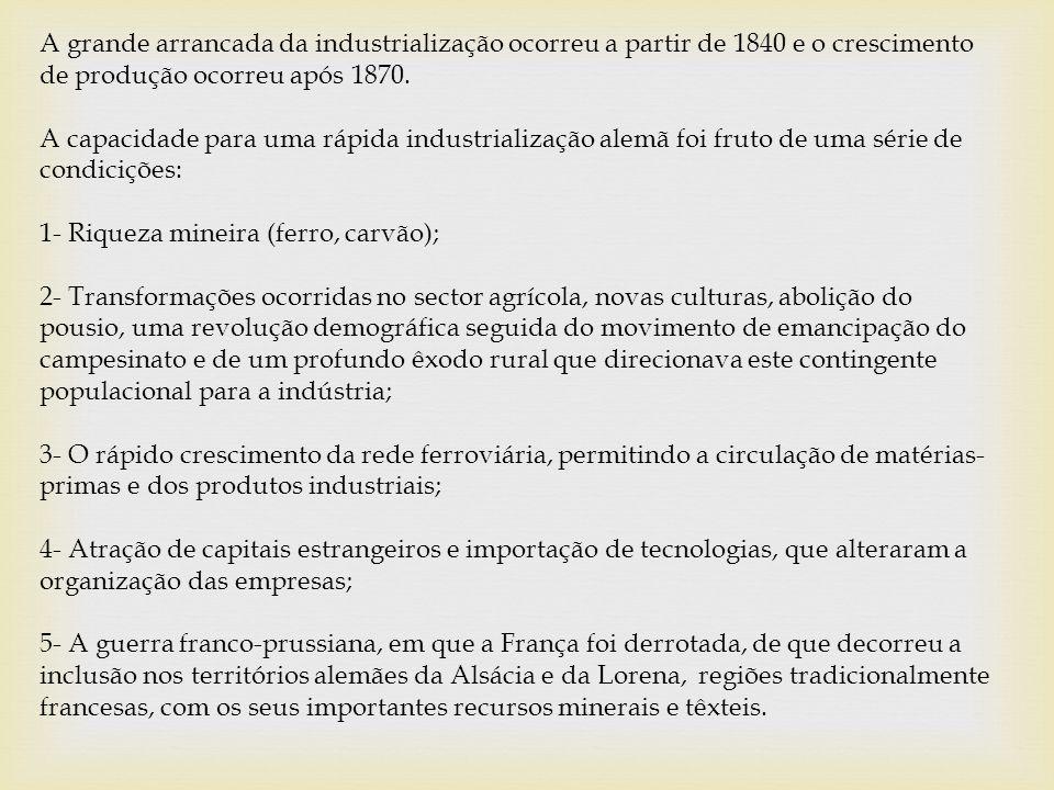 A grande arrancada da industrialização ocorreu a partir de 1840 e o crescimento de produção ocorreu após 1870.