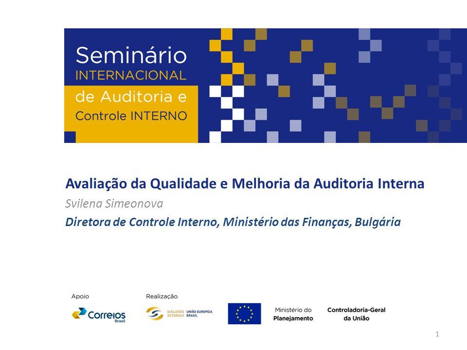 Avaliação da Qualidade e Melhoria da Auditoria Interna Svilena Simeonova Diretora de Controle Interno, Ministério das Finanças, Bulgária 1