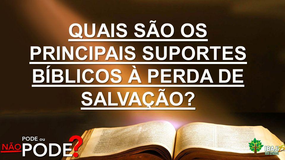 QUAIS SÃO OS PRINCIPAIS SUPORTES BÍBLICOS À PERDA DE SALVAÇÃO?