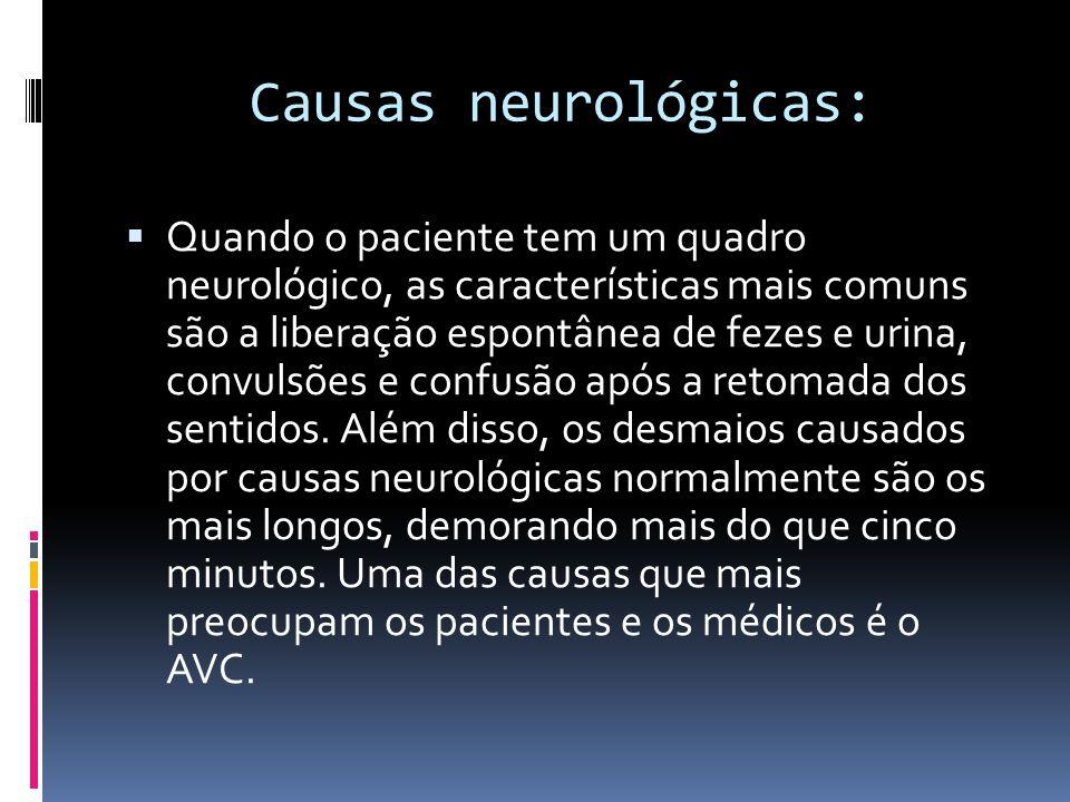 Causas neurológicas:  Quando o paciente tem um quadro neurológico, as características mais comuns são a liberação espontânea de fezes e urina, convul