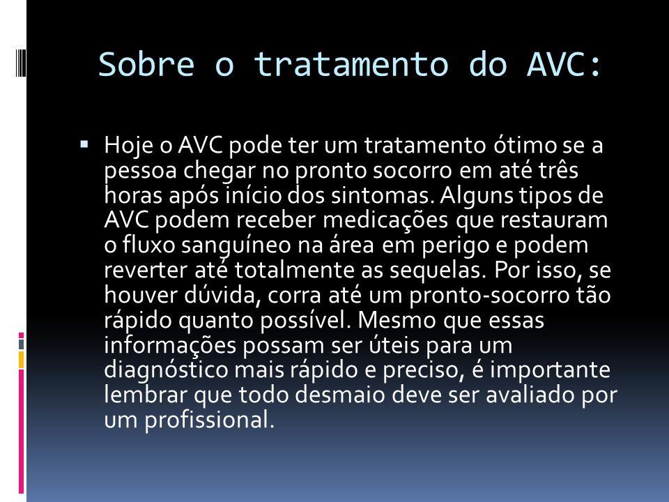 Sobre o tratamento do AVC:  Hoje o AVC pode ter um tratamento ótimo se a pessoa chegar no pronto socorro em até três horas após início dos sintomas.